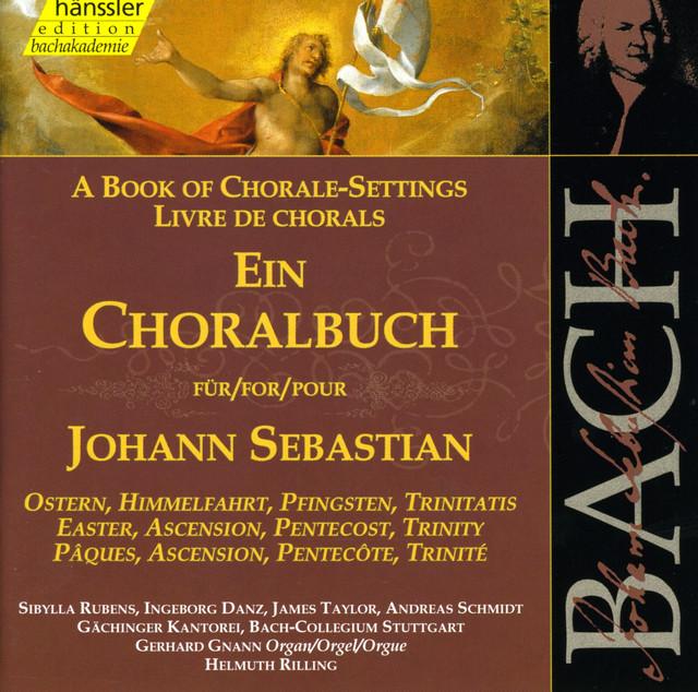 JOHANN SEBASTIAN BACH, Ein Choralbuch – Ostern, Himmelfahrt, Pfingsten, Trinitatis